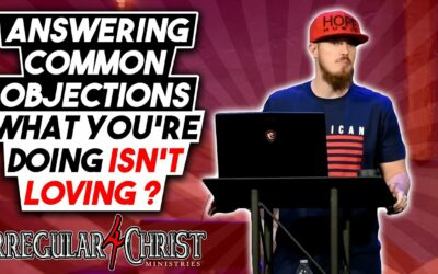Answering Common Objections: What You're Doing Isn't Loving